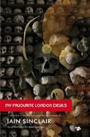 Sinclair, Iain - My Favourite London Devils: A Gazetteer of Encounters with Local Scribes, Elective Shamen & Unsponsored Keepers of the Sacred Flame - 9781910691175 - V9781910691175