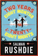 Rushdie, Salman - Two Years Eight Months and Twenty-Eight Nights - 9781910702048 - 9781910702048