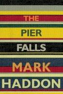 Haddon, Mark - The Pier Falls - 9781910702185 - 9781910702185