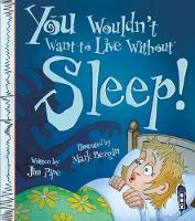 Pipe, Jim - You Wouldn't Want to Live Without Sleep! - 9781910706381 - V9781910706381