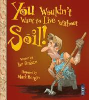 Graham, Ian - You Wouldn't Want to Live Without Soil! - 9781910706398 - V9781910706398