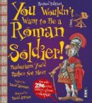 Stewart, David - You Wouldn't Want to be A Roman Soldier - 9781910706459 - V9781910706459