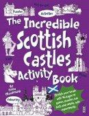 Macdonald, Fiona - The Incredible Scottish Castles Activity Book (Incredible Activity Book) - 9781910706619 - V9781910706619