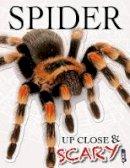 Spilsbury, Louise & Richard - Up Close & Scary Spider - 9781910706695 - V9781910706695