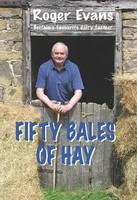 Evans, Roger - Fifty Bales of Hay: Britain's Favourite Dairy Farmer - 9781910723302 - V9781910723302