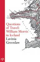 Greenlaw, Lavinia - Questions of Travel: William Morris in Iceland - 9781910749562 - V9781910749562