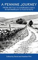 David and Heather Pitt - A Pennine Journey: From Settle to Hadrian's Wall in Wainwright's Foorsteps - 9781910758144 - V9781910758144