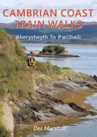 Marshall, Des - Cambrian Coast Train Walks: Aberystwyth to Pwllheli - 9781910758274 - V9781910758274