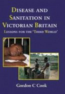 Cook, Gordon C. - Disease and Sanitation in Victorian Britain - 9781910792049 - V9781910792049