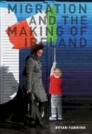 Fanning, Professor Bryan - Migration and the Making of Ireland - 9781910820254 - 9781910820254