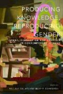 Pauline Cullen; Mary P. Corcoran [editors] - Producing Knowledge, Reproducing Gender: Power, Production and Practice in Contemporary Ireland - 9781910820544 - 9781910820544