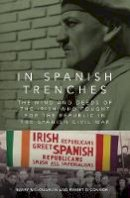 McLoughlin, Barry, O'Connor, Emmet - In Spanish Trenches: The Mind and Deeds of the Irish Who Fought for the Republic in the Spanish Civil War - 9781910820582 - 9781910820582