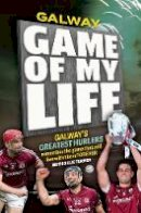 Turner, Ollie - Galway Game of my Life - 9781910827284 - 9781910827284