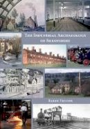 Trinder, Barrie - The Industrial Archaeology of Shropshire - 9781910839058 - V9781910839058