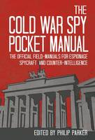 Parker, Philip - The Cold War Pocket Manual: The official field-manuals for spycraft, espionage and counter-intelligence 1945-1968 - 9781910860021 - V9781910860021