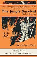 Alan Jeffreys (editor) - The Jungle Survival Pocket Manual 1939-1945: Instructions on Warfare, Terrain, Endurance and the Dangers of the Tropics - 9781910860212 - V9781910860212