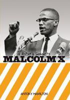 Hamilton, Antony - A Rebel's Guide to Malcolm X - 9781910885123 - V9781910885123