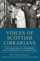 MacDougall, Ian - Voices of Scottish Librarians: The Evolution of a Profession and its Response to Changing Times - 9781910900093 - V9781910900093
