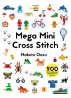Oozu, Makoto - Mega Mini Cross Stitch: 900 Super Awesome Cross Stitch Motifs - 9781910904381 - V9781910904381