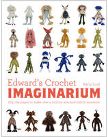 Lord, Kerry - Edward's Crochet Imaginarium: Flip the Pages to Make Over a Million Mix-and-Match Monsters - 9781910904589 - V9781910904589