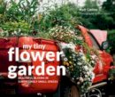 Collins, Matt, Lewis, Roo - My Tiny Flower Garden: Beautiful Blooms in Surprisingly Small Spaces - 9781910904732 - V9781910904732