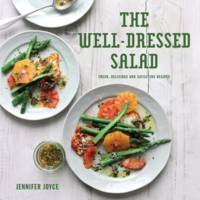 Joyce, Jennifer - The Well-Dressed Salad: Fresh, Delicious and Satisfying Recipes - 9781910904879 - V9781910904879