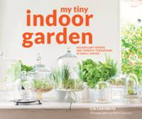 Leendertz, Lia - My Tiny Indoor Garden: Houseplant Heroes and Terrific Terrariums in Small Spaces - 9781910904992 - V9781910904992