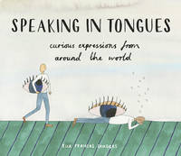Sanders, Ella Frances - Speaking in Tongues: Curious Expressions from Around the World - 9781910931264 - V9781910931264