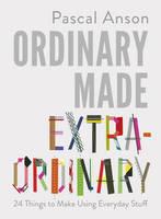 Anson, Pascal - Ordinary Made Extraordinary - 9781910931646 - V9781910931646