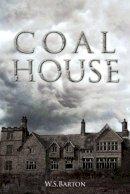 Barton, W. S. - Coal House - 9781910957004 - V9781910957004
