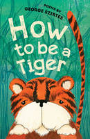 George Szirtes - How to be a Tiger - 9781910959206 - KCG0000560