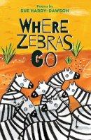 Hardy-Dawson, Sue - Where Zebras Go - 9781910959312 - V9781910959312