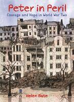 Bate, Helen - Peter in Peril: Courage and Hope in World War Two - 9781910959572 - V9781910959572