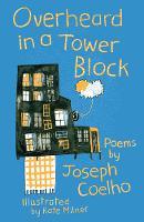 Coelho, Joseph - Overheard in a Tower Block: Poems - 9781910959589 - V9781910959589