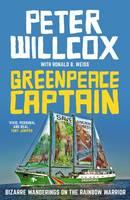 Willcox, Peter - Greenpeace Captain: Bizarre Wanderings on the Rainbow Warrior - 9781910985526 - V9781910985526