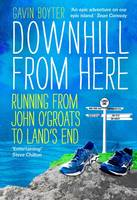Gawn Boyter - Downhill From Here: Running from John O'Groats to Land's End - 9781910985625 - V9781910985625