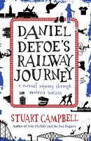 Stuart Campbell - Daniel Defoe's Rail Journey: A Surreal Odyssey Through Modern Britain - 9781910985700 - V9781910985700