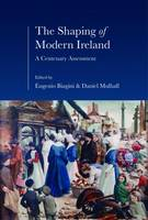 Eugenio Biagini, Daniel Mulhall - The Shaping of Modern Ireland: A Centenary Assessment - 9781911024002 - 9781911024002