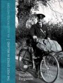 Ferguson, Stephen - The Post Office in Ireland: An Illustrated History - 9781911024323 - V9781911024323