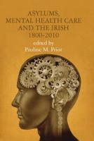 Pauline M. Prior - Asylums, Mental Health Care and the Irish, 1800-2010 - 9781911024620 - V9781911024620