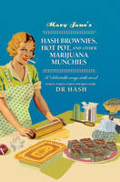 Hash, Dr - Mary Jane's Hash Brownies, Hot Pot, and Other Marijuana Munchies: 30 delectable ways with weed - 9781911026068 - V9781911026068