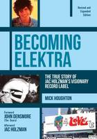 Houghton, Mick - Becoming Elektra: The True Story of Jac Holzman's Visionary Record Label (Revised & Expanded Edition) - 9781911036036 - V9781911036036