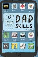 Dickens, Edward - 101 Amazing Dad Skills: Improve Your Parenting Know-How and Have More Fun in the Process - 9781911042815 - V9781911042815