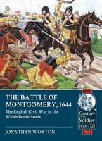 Worton, Jonathan - The Battle Of Montgomery, 1644: The English Civil War In The Welsh Borderlands (Century of the Soldier) - 9781911096238 - V9781911096238