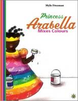 Freeman, Mylo - Princess Arabella Mixes Colours - 9781911115120 - V9781911115120
