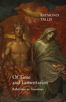 Tallis, Raymond - Of Time and Lamentation: Reflections on Transience - 9781911116219 - V9781911116219