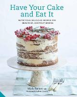 Turner, Mich - Have Your Cake and Eat It: Nutritious, Delicious Recipes for Healthier, Everyday Baking - 9781911127161 - V9781911127161