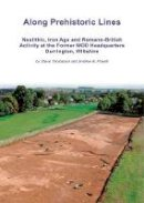 Thompson, Steve, Powell, Andrew - Along Prehistoric Lines: Neolithic, Iron Age and Romano-British activity at the former MOD Headquarters, Durrington, Wiltshire (Wessex Archaeology Occasional Paper) - 9781911137047 - V9781911137047