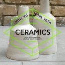 Various - How to Work with Ceramics: Easy Techniques and Over 20 Great Projects - 9781911163251 - V9781911163251