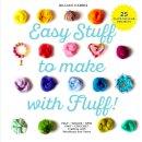 Harris, Gillian - Easy Stuff to Make with Fluff! - 9781911216193 - V9781911216193